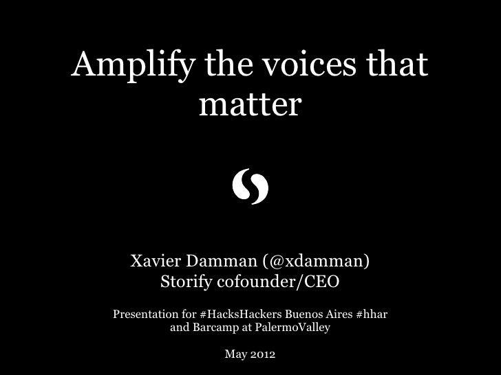 Amplify the voices that       matter     Xavier Damman (@xdamman)        Storify cofounder/CEO  Presentation for #HacksHac...