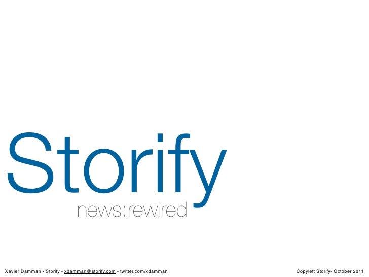 Storify                      news:rewiredXavier Damman - Storify - xdamman@storify.com - twitter.com/xdamman   Copyleft St...
