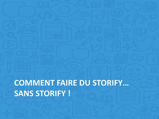COMMENT FAIRE DU STORIFY… SANS STORIFY !
