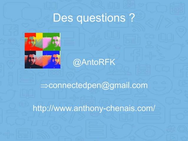 Des questions ? @AntoRFK connectedpen@gmail.com http://www.anthony-chenais.com/