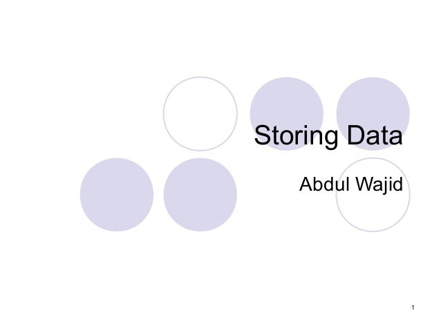 Storing Data Abdul Wajid  1
