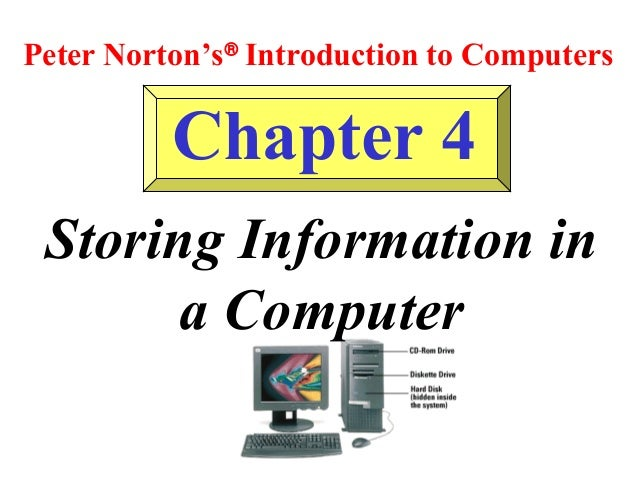 Peter Norton's® Introduction to Computers  Chapter 4 Storing Information in a Computer