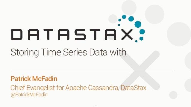 @PatrickMcFadin Patrick McFadin Chief Evangelist for Apache Cassandra, DataStax Storing Time Series Data with 1