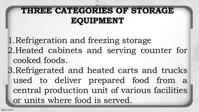THREE CATEGORIES OF STORAGE EQUIPMENT 1.Refrigeration and freezing storage 2.Heated cabinets and serving counter for cooke...