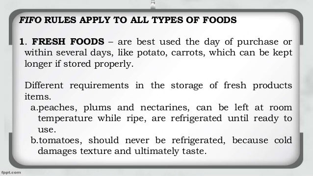 FIFO RULES APPLY TO ALL TYPES OF FOODS 1. FRESH FOODS – are best used the day of purchase or within several days, like pot...