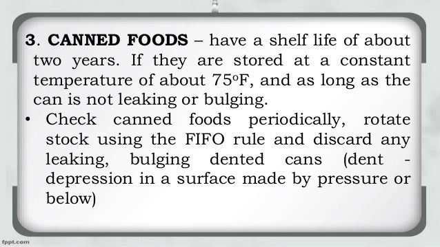 3. CANNED FOODS – have a shelf life of about two years. If they are stored at a constant temperature of about 75oF, and as...