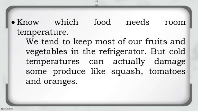  Know which food needs room temperature. We tend to keep most of our fruits and vegetables in the refrigerator. But cold ...