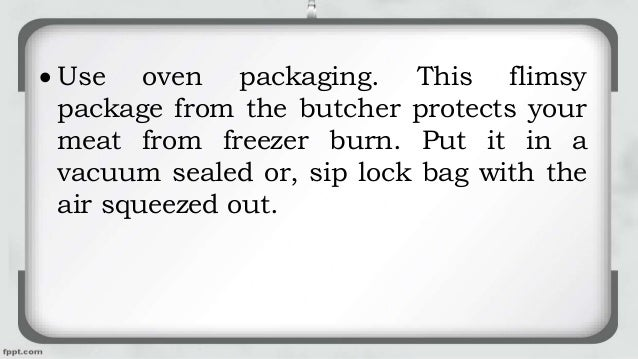  Use oven packaging. This flimsy package from the butcher protects your meat from freezer burn. Put it in a vacuum sealed...