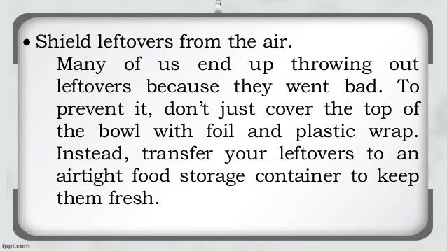  Shield leftovers from the air. Many of us end up throwing out leftovers because they went bad. To prevent it, don't just...