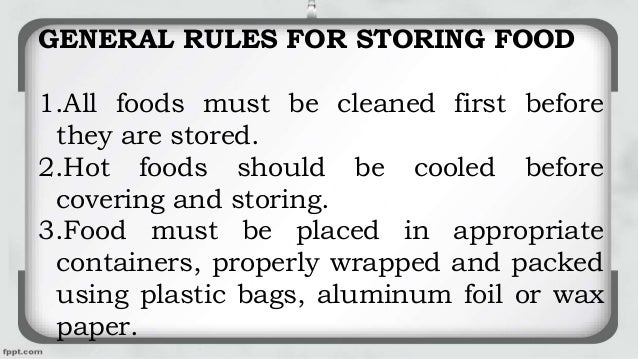 GENERAL RULES FOR STORING FOOD 1.All foods must be cleaned first before they are stored. 2.Hot foods should be cooled befo...