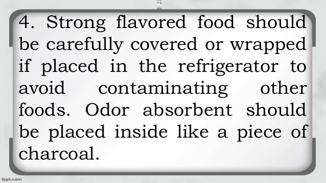 4. Strong flavored food should be carefully covered or wrapped if placed in the refrigerator to avoid contaminating other ...