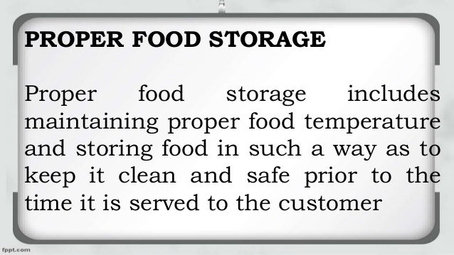 PROPER FOOD STORAGE Proper food storage includes maintaining proper food temperature and storing food in such a way as to ...