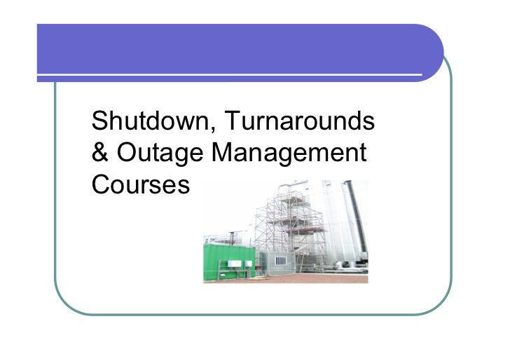 Shutdown, Turnarounds& Outage Management                  ChemicalCourses    Power              Oil & Gas