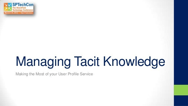 Managing Tacit KnowledgeMaking the Most of your User Profile Service