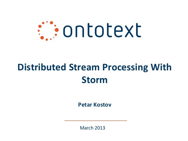 Distributed Stream Processing With               Storm             Petar Kostov             March 2013