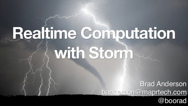 Realtime Computation      with Storm                    Brad Anderson          banderson@maprtech.com                     ...