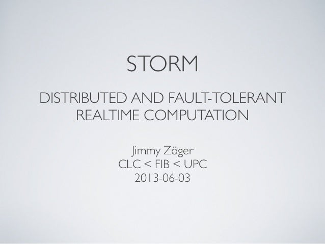STORMDISTRIBUTED AND FAULT-TOLERANTREALTIME COMPUTATIONJimmy ZögerCLC < FIB < UPC2013-06-03