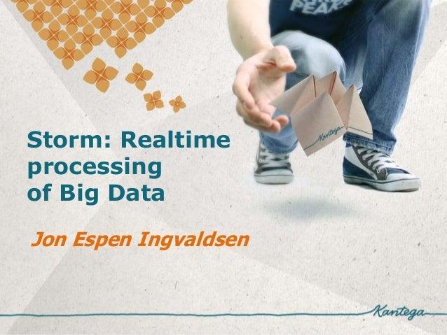 Storm: Realtimeprocessingof Big DataJon Espen Ingvaldsen