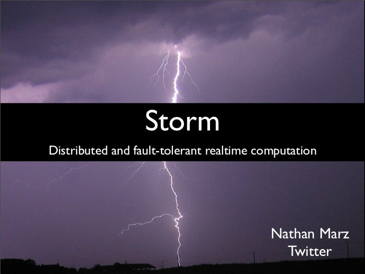 StormDistributed and fault-tolerant realtime computation                                          Nathan Marz             ...