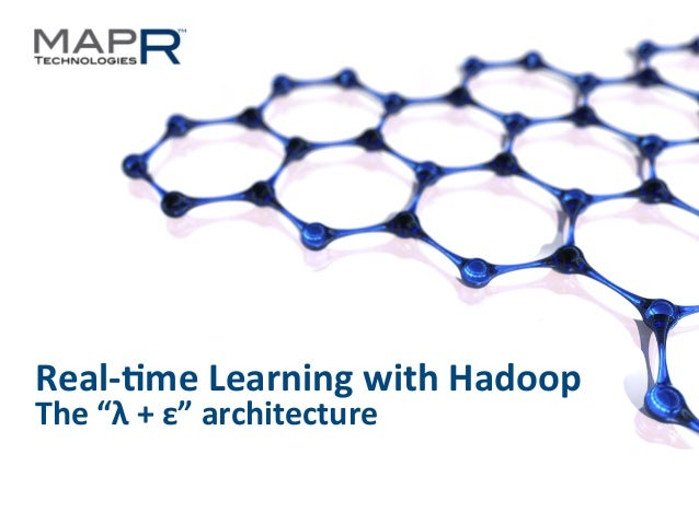 """1 ©MapR Technologies -‐ Confiden6al Real-‐&me Learning with Hadoop The """"λ + ε"""" architecture"""