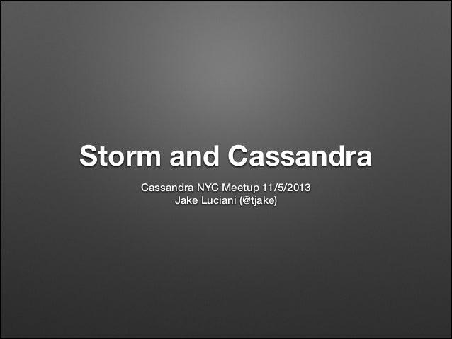 Storm and Cassandra Cassandra NYC Meetup 11/5/2013 Jake Luciani (@tjake)