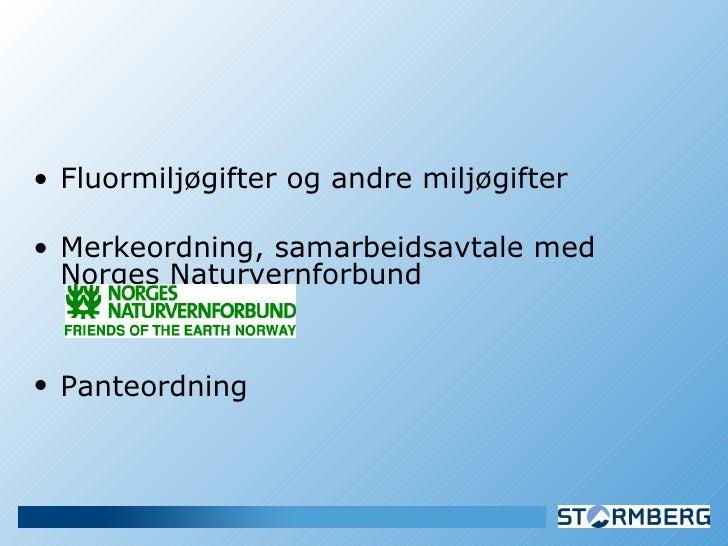<ul><li>Fluormiljøgifter og andre miljøgifter </li></ul><ul><li>Merkeordning, samarbeidsavtale med Norges Naturvernforbund...