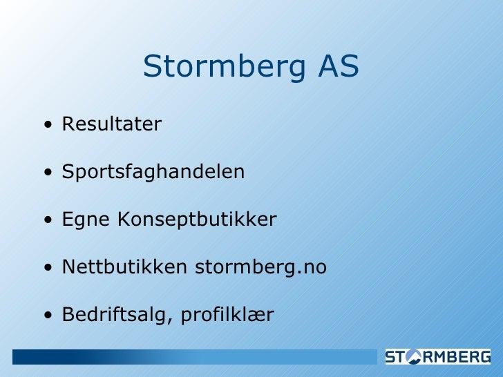 Stormberg AS <ul><li>Resultater </li></ul><ul><li>Sportsfaghandelen </li></ul><ul><li>Egne Konseptbutikker </li></ul><ul><...