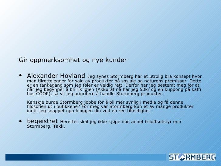 <ul><li>Gir oppmerksomhet og nye kunder </li></ul><ul><li>Alexander Hovland   Jeg synes Stormberg har et utrolig bra konse...
