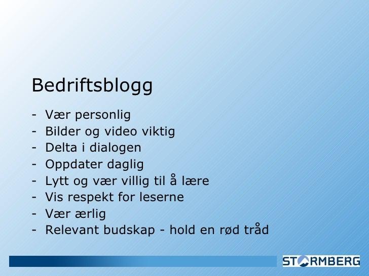 <ul><li>Bedriftsblogg </li></ul><ul><li>Vær personlig </li></ul><ul><li>Bilder og video viktig  </li></ul><ul><li>Delta i ...