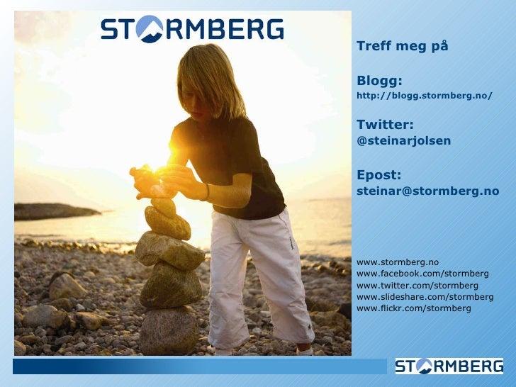 <ul><li>Treff meg på </li></ul><ul><li>Blogg: </li></ul><ul><li>http://blogg.stormberg.no/   </li></ul><ul><li>Twitter:  <...