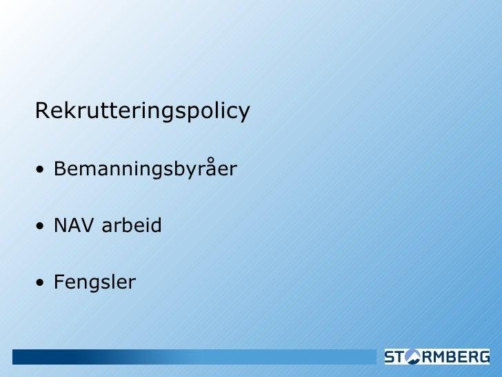 <ul><li>Rekrutteringspolicy </li></ul><ul><li>Bemanningsbyråer </li></ul><ul><li>NAV arbeid </li></ul><ul><li>Fengsler </l...