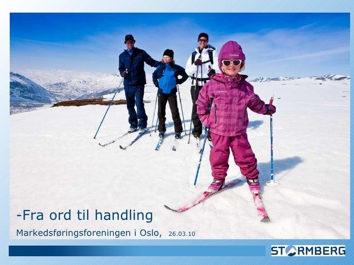 <ul><li>-Fra ord til handling </li></ul><ul><li>Markedsføringsforeningen i Oslo,  26.03.10 </li></ul>