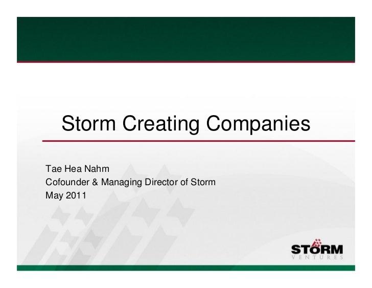 Storm Creating CompaniesTae Hea NahmCofounder & Managing Director of StormMay 2011