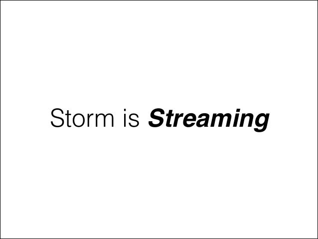Storm is Streaming