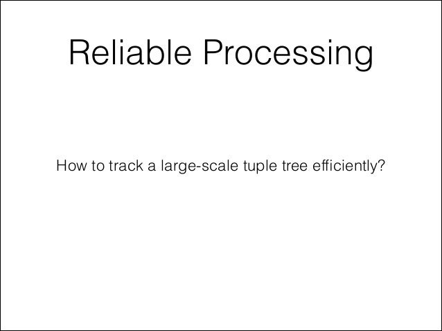 Reliable Processing How to track a large-scale tuple tree efficiently?