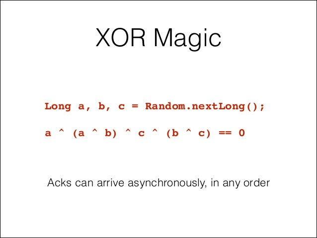 XOR Magic Long a, b, c = Random.nextLong();! ! a ^ (a ^ b) ^ c ^ (b ^ c) == 0 Acks can arrive asynchronously, in any order