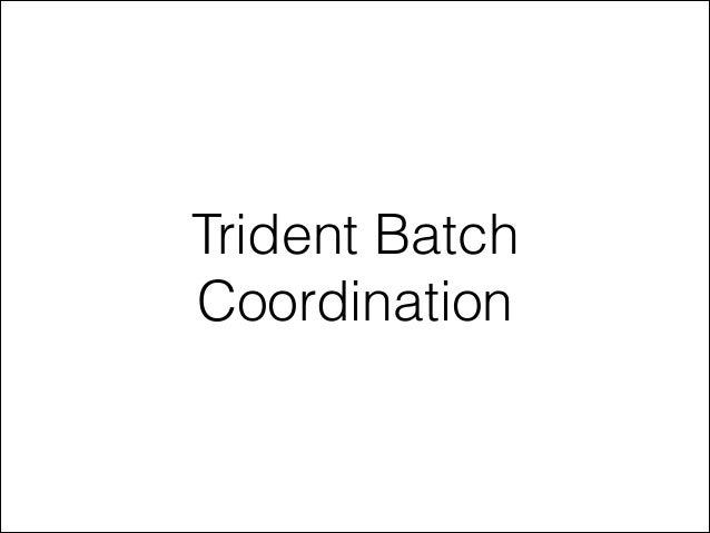 Trident Batch Coordination