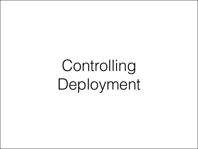 Controlling Deployment