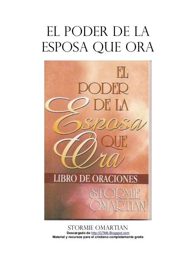 EL PODER DE LAESPOSA QUE ORAStormie OmartianDescargado de http://GTM6.Blogspot.comMaterial y recursos para el cristiano co...
