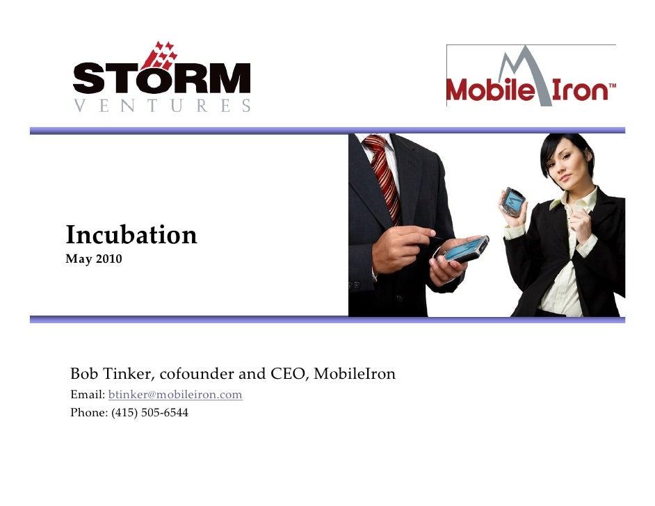 Incubation May 2010     Bob Tinker, cofounder and CEO, MobileIron Email: btinker@mobileiron.com Phone: (415) 505-6544