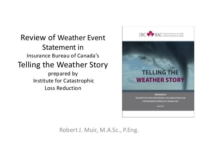 Review of Weather Event Statement in Insurance Bureau of Canada's Telling the Weather Story prepared by Institute for Cata...