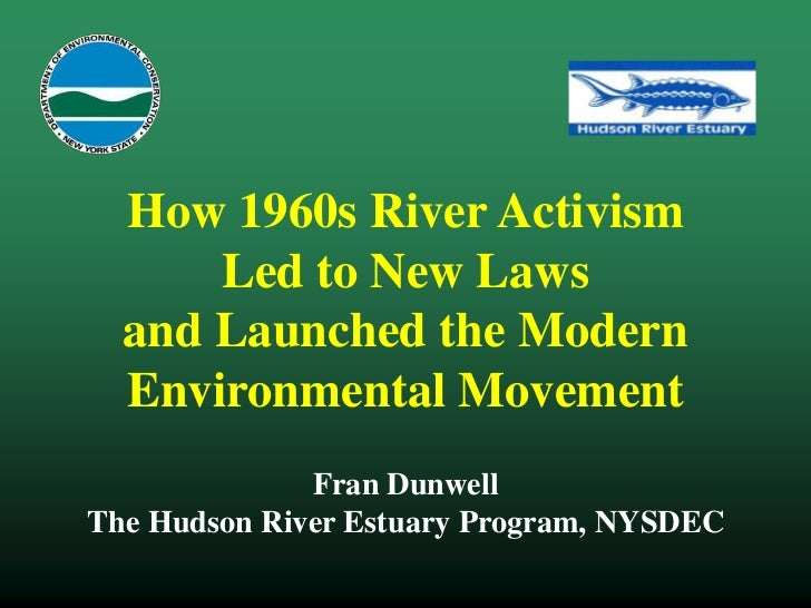 How 1960s River Activism      Led to New Laws  and Launched the Modern  Environmental Movement              Fran DunwellTh...
