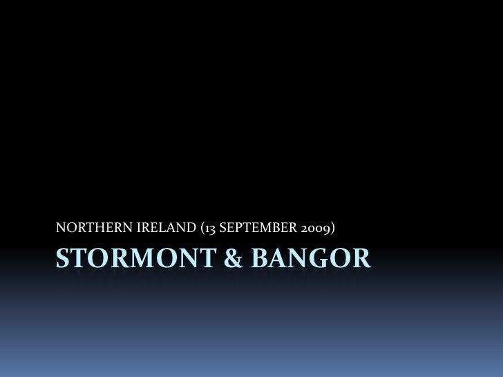 NORTHERN IRELAND (13 SEPTEMBER 2009)  STORMONT & BANGOR