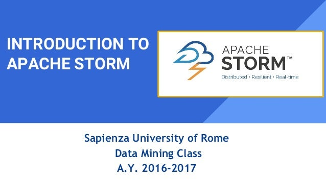 INTRODUCTION TO APACHE STORM Sapienza University of Rome Data Mining Class A.Y. 2016-2017