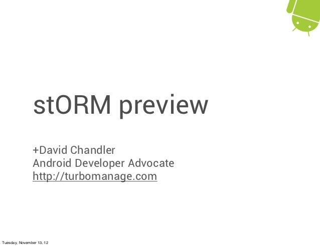stORM preview               +David Chandler               Android Developer Advocate               http://turbomanage.comT...