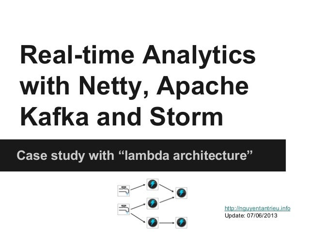 "Real-time Analytics  with Netty, Apache  Kafka and Storm  Case study with ""lambda architecture""  http://nguyentantrieu.inf..."
