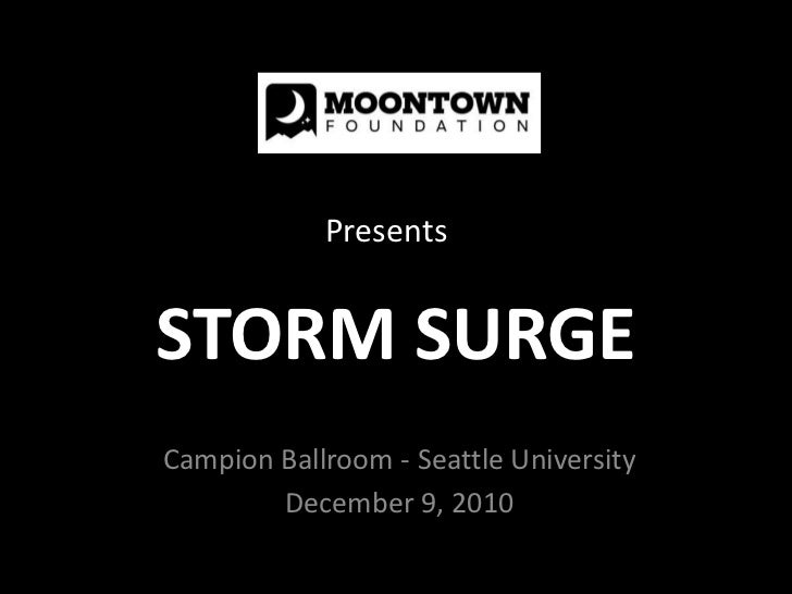 Presents<br />STORM SURGE<br />Campion Ballroom - Seattle University<br />December 9, 2010<br />