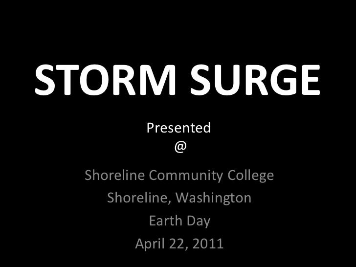 STORM SURGE         Presented             @ Shoreline Community College    Shoreline, Washington           Earth Day      ...