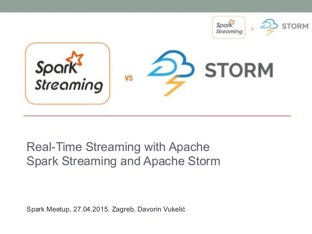 Real-Time Streaming with Apache Spark Streaming and Apache Storm Spark Meetup, 27.04.2015. Zagreb, Davorin Vukelić