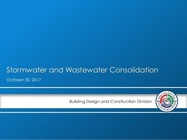 Building Design and Construction Division Stormwater and Wastewater Consolidation October 30, 2017
